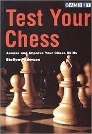 TEST YOUR CHESS ASSESS AND IMPROVE YOUR CHESS SKILLS