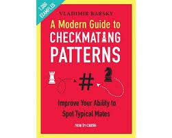 A MODERN GUIDE TO CHECKMATING PATTERNS : IMPROVE YOUR ABILITY TO SPOT TYPICAL MATES