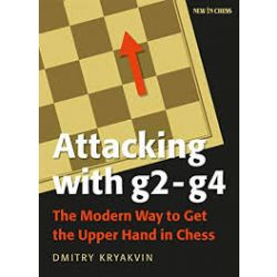 ATTACKING WITH G2-G4 : THE MODERN WAY TO GET THE UPPER HAND IN CHESS