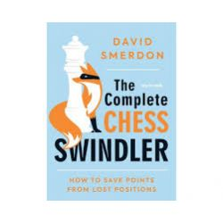 THE COMPLETE CHESS SWINDLER : HOW TO SAVE POINTS FROM LOST POSITIONS