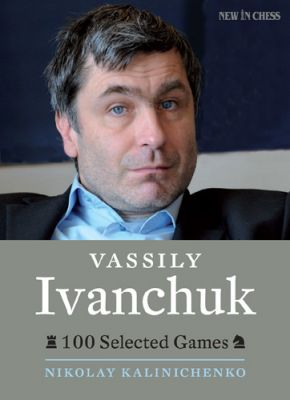 VASSILY IVANCHUK : 100 SELECTED GAMES