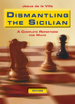 DISMANTLTING THE SICILIAN : A COMPLETE REPERTOIRE FOR WHITE