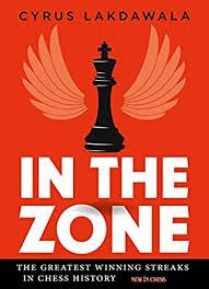 IN THE ZONE : THE GREATEST WINNING STREAKS IN CHESS HISTORY